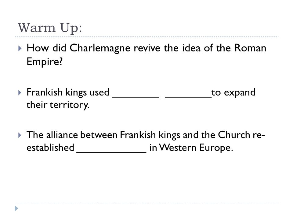 Warm Up:  How did Charlemagne revive the idea of the Roman Empire.