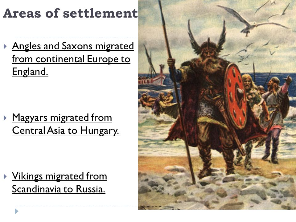 Areas of settlement  Angles and Saxons migrated from continental Europe to England.