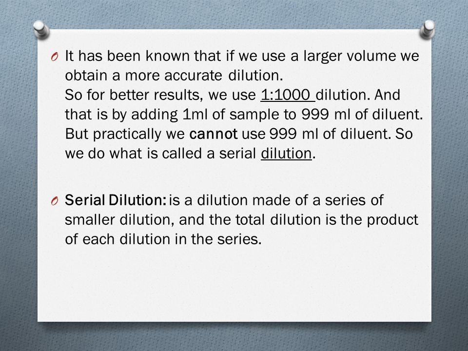 O It has been known that if we use a larger volume we obtain a more accurate dilution.