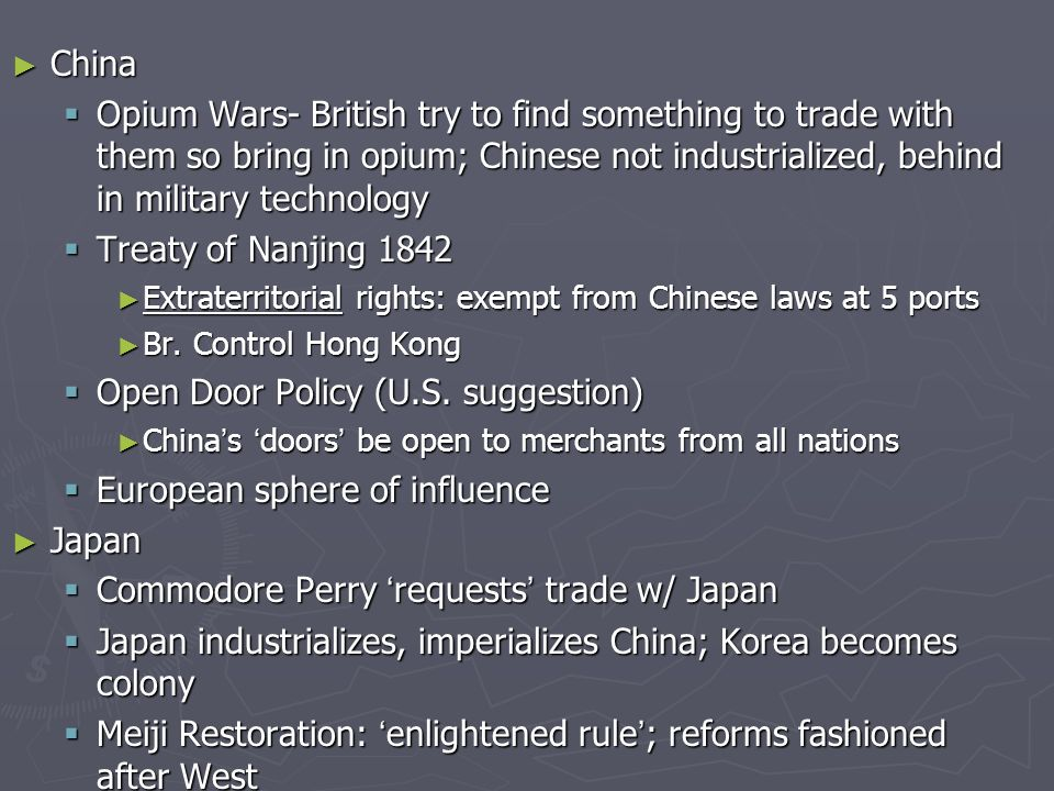 ► China  Opium Wars- British try to find something to trade with them so bring in opium; Chinese not industrialized, behind in military technology  Treaty of Nanjing 1842 ► Extraterritorial rights: exempt from Chinese laws at 5 ports ► Br.