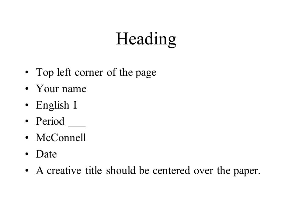 writing essays heading top left corner of the page your 2 heading top left corner of the page your english i period mcconnell date a creative title should be centered over the paper