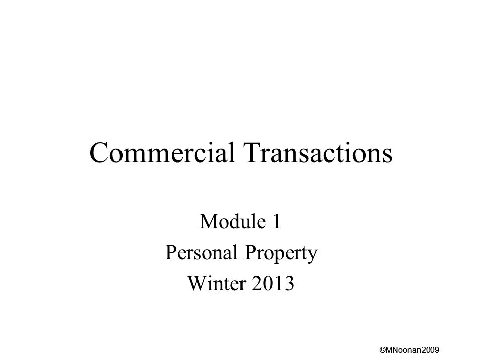 ©MNoonan2009 Commercial Transactions Module 1 Personal Property Winter 2013