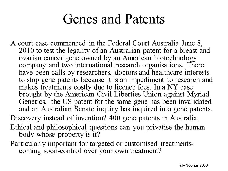 ©MNoonan2009 Genes and Patents A court case commenced in the Federal Court Australia June 8, 2010 to test the legality of an Australian patent for a breast and ovarian cancer gene owned by an American biotechnology company and two international research organisations.