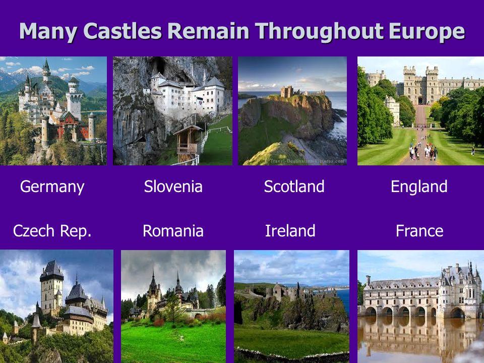 Many Castles Remain Throughout Europe GermanySloveniaScotlandEngland Czech Rep.RomaniaIrelandFrance