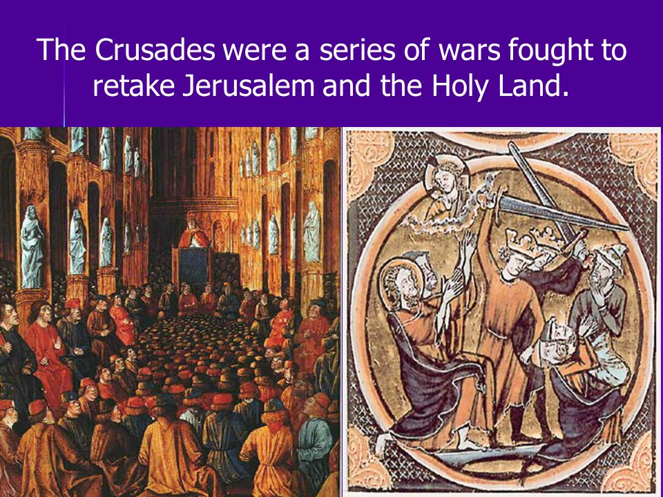 The Crusades were a series of wars fought to retake Jerusalem and the Holy Land.