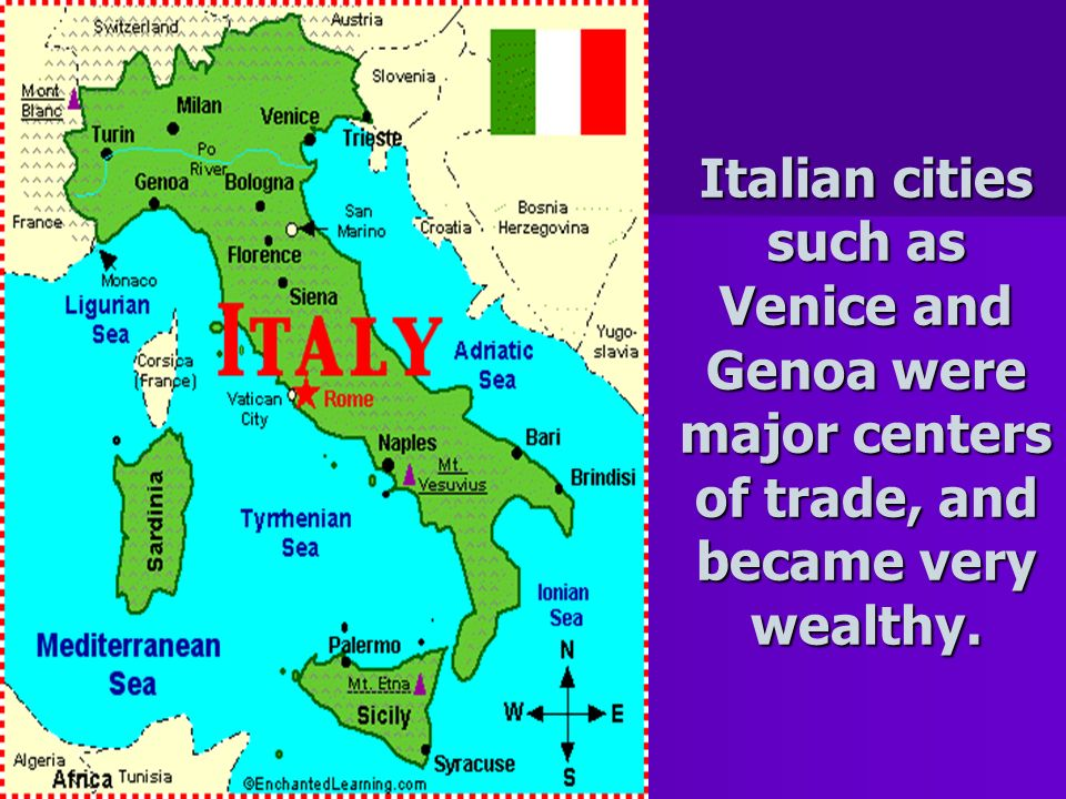 Italian cities such as Venice and Genoa were major centers of trade, and became very wealthy.