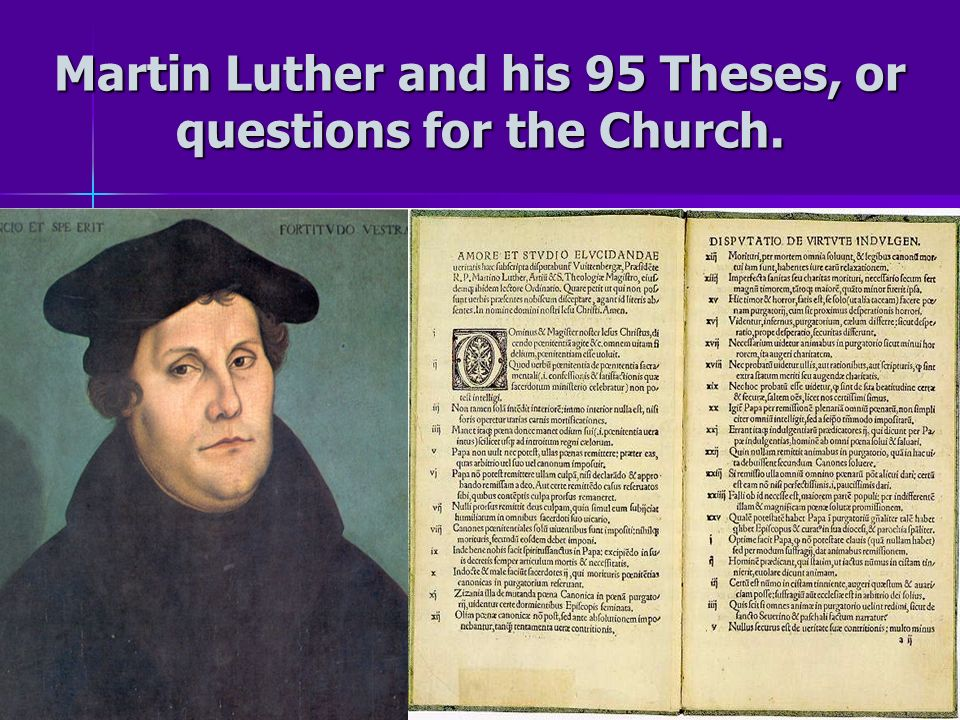 Martin Luther and his 95 Theses, or questions for the Church.