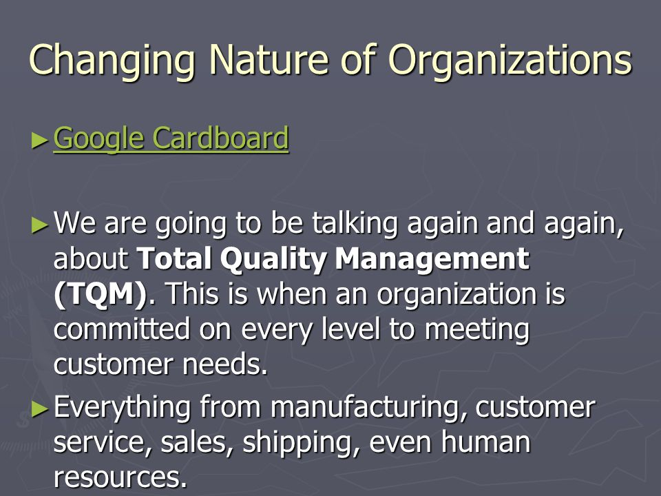Changing Nature of Organizations ► Google Cardboard Google Cardboard Google Cardboard ► We are going to be talking again and again, about Total Qualit