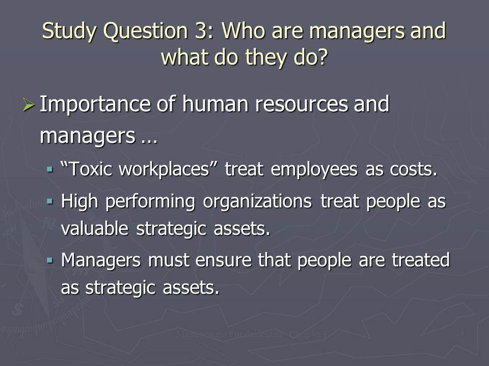"""Management Fundamentals - Chapter 1 16 Study Question 3: Who are managers and what do they do?  Importance of human resources and managers …  """"Toxic"""