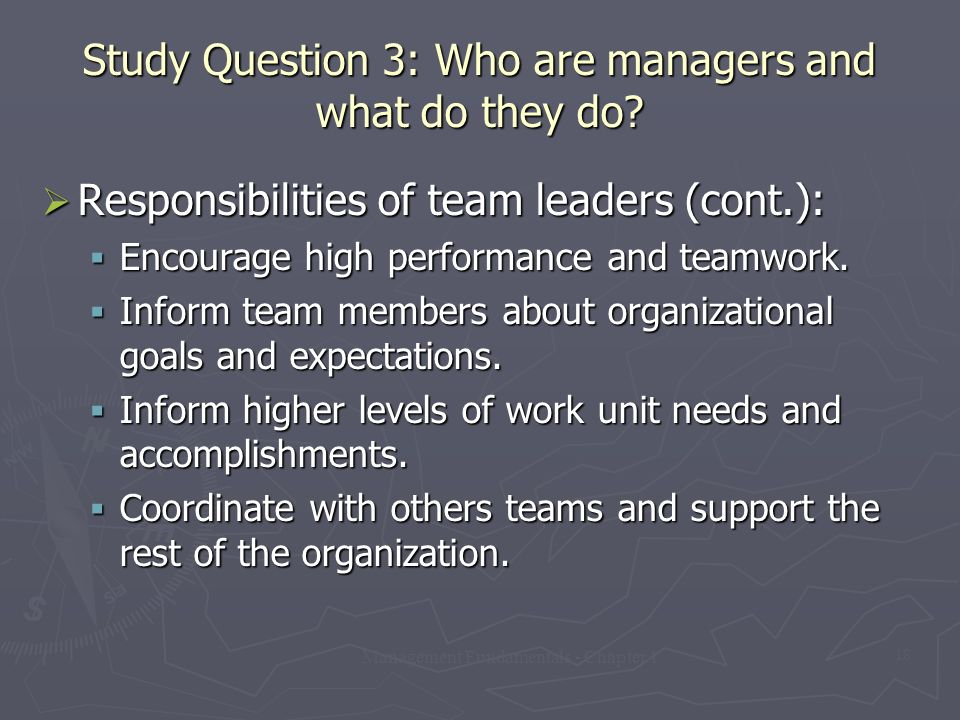 Management Fundamentals - Chapter 1 18 Study Question 3: Who are managers and what do they do?  Responsibilities of team leaders (cont.):  Encourage