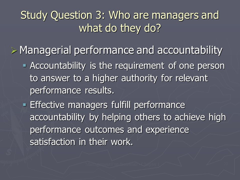 Management Fundamentals - Chapter 1 20 Study Question 3: Who are managers and what do they do?  Managerial performance and accountability  Accountab