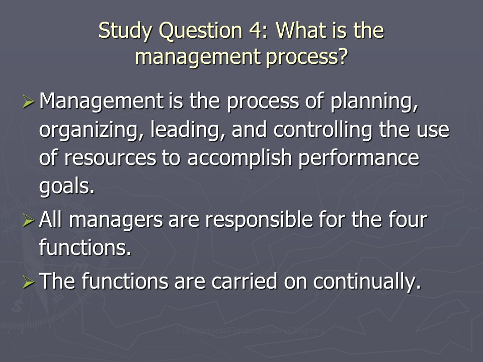 Management Fundamentals - Chapter 1 25 Study Question 4: What is the management process?  Management is the process of planning, organizing, leading,