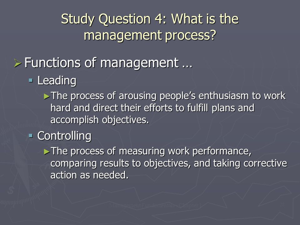 Management Fundamentals - Chapter 1 28 Study Question 4: What is the management process?  Functions of management …  Leading ► The process of arousi