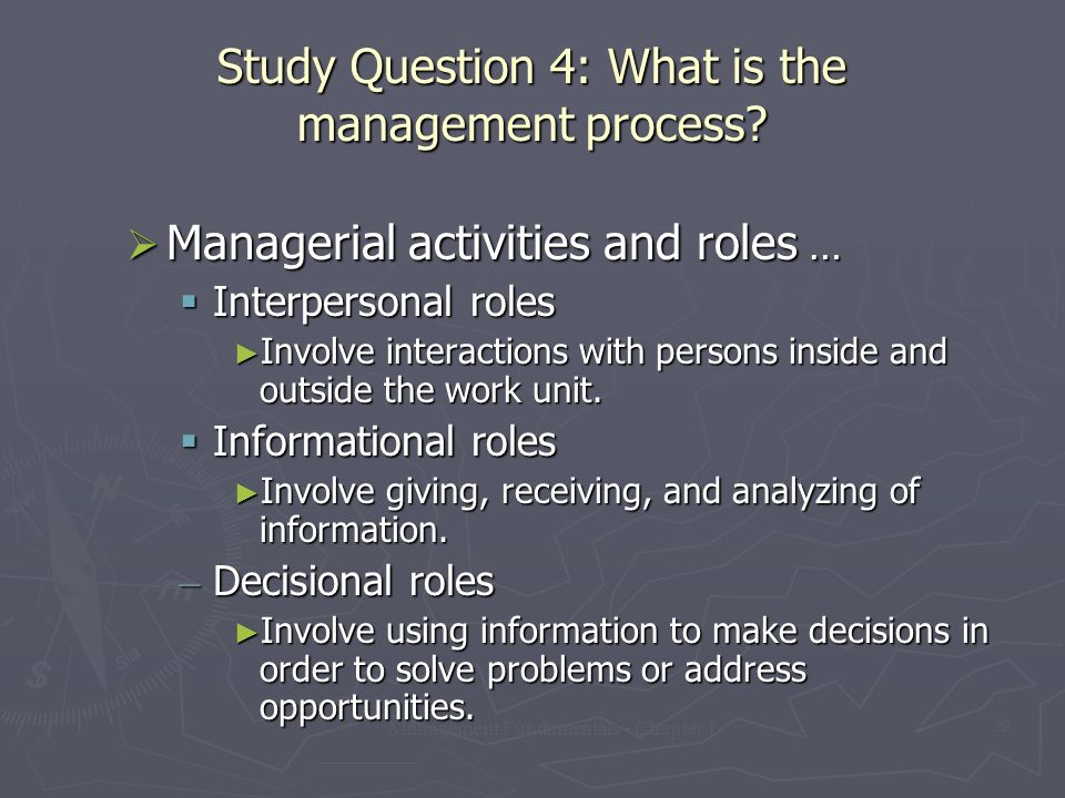 Management Fundamentals - Chapter 1 29 Study Question 4: What is the management process?  Managerial activities and roles …  Interpersonal roles ► I