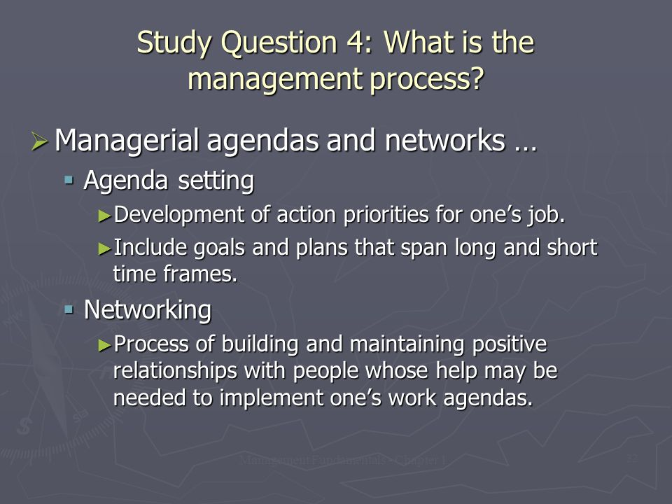 Management Fundamentals - Chapter 1 32 Study Question 4: What is the management process?  Managerial agendas and networks …  Agenda setting ► Develo