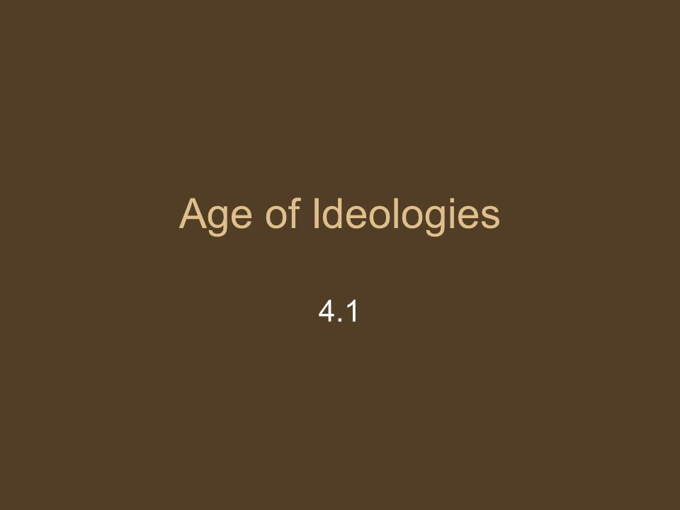 1 Age of Ideologies 4.1