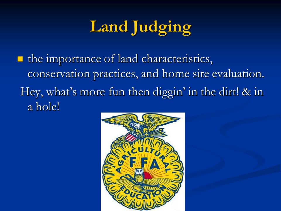 Land Judging the importance of land characteristics, conservation practices, and home site evaluation.