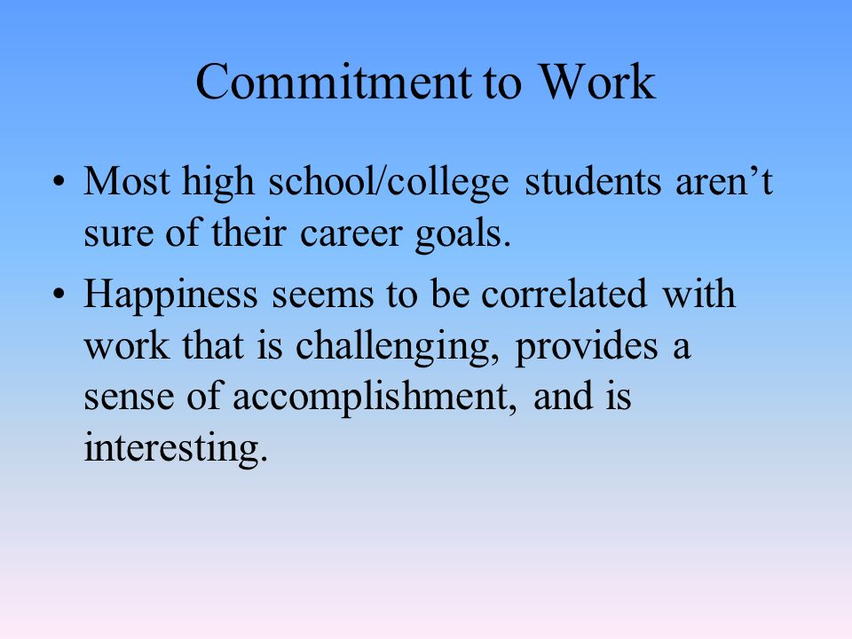 Commitment to Work Most high school/college students aren't sure of their career goals.