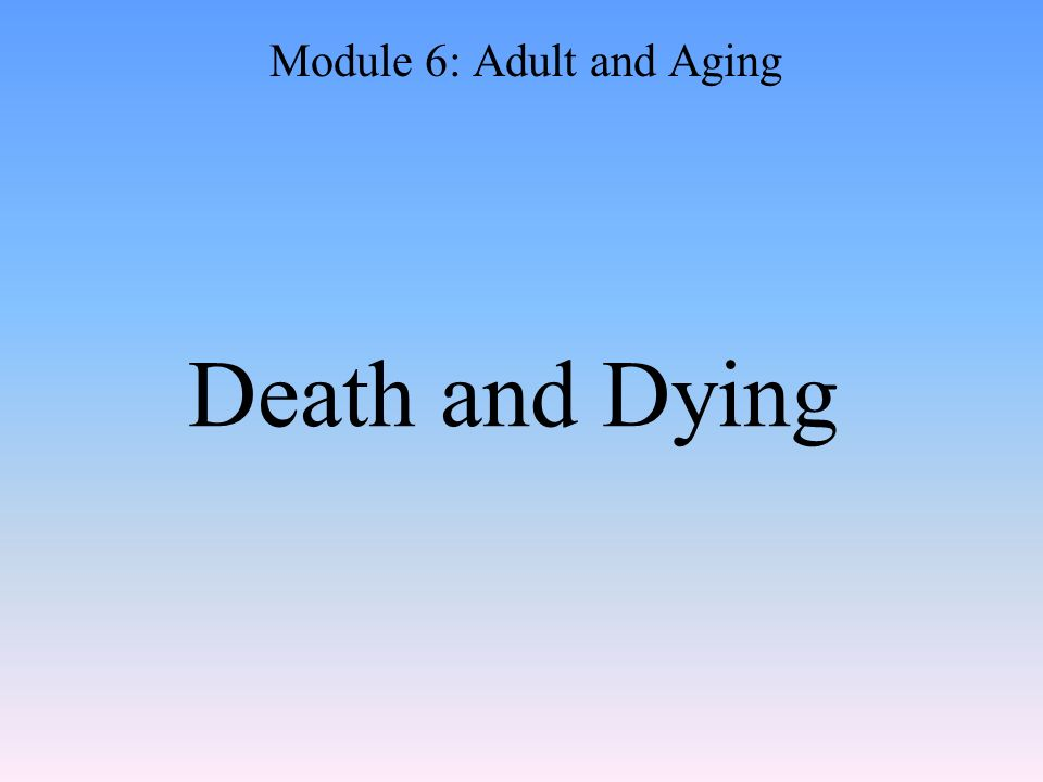 Death and Dying Module 6: Adult and Aging