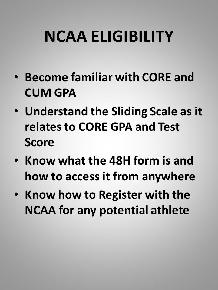 NCAA ELIGIBILITY Become familiar with CORE and CUM GPA Understand ...