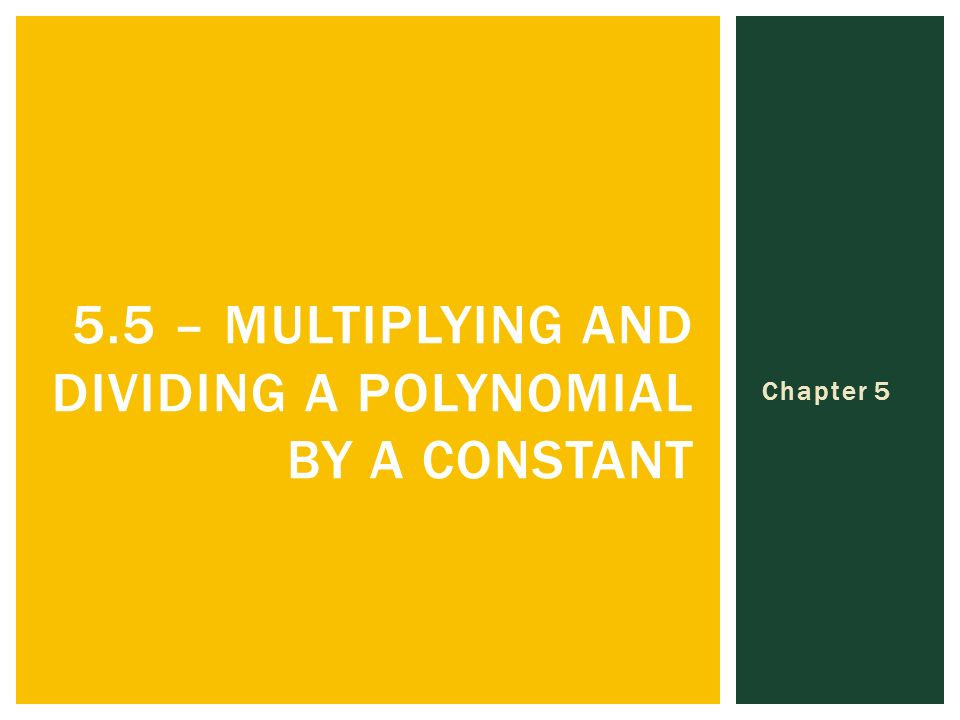 Chapter – MULTIPLYING AND DIVIDING A POLYNOMIAL BY A CONSTANT