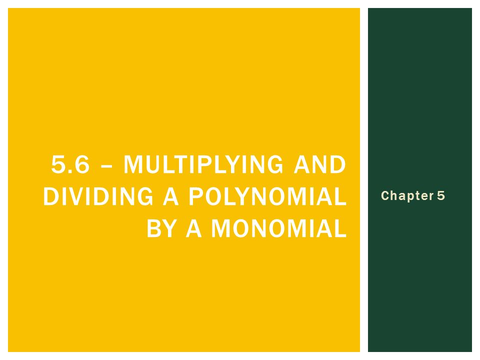 Chapter – MULTIPLYING AND DIVIDING A POLYNOMIAL BY A MONOMIAL