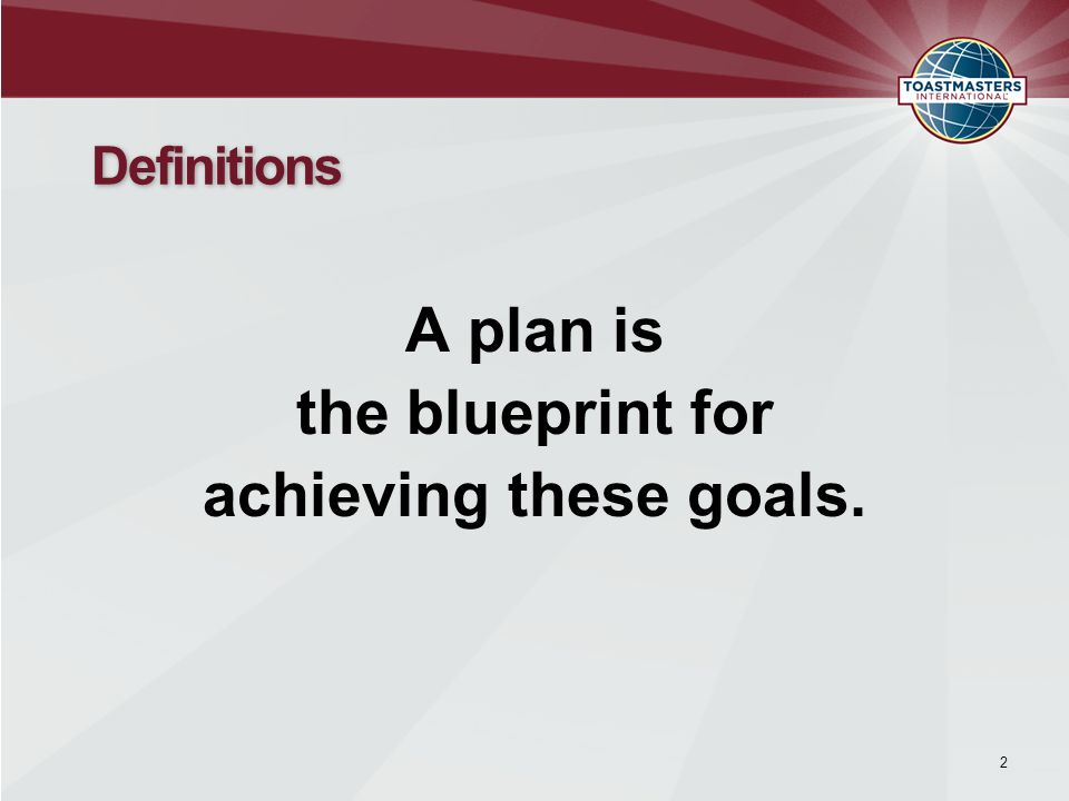 A plan is the blueprint for achieving these goals. 2 Definitions
