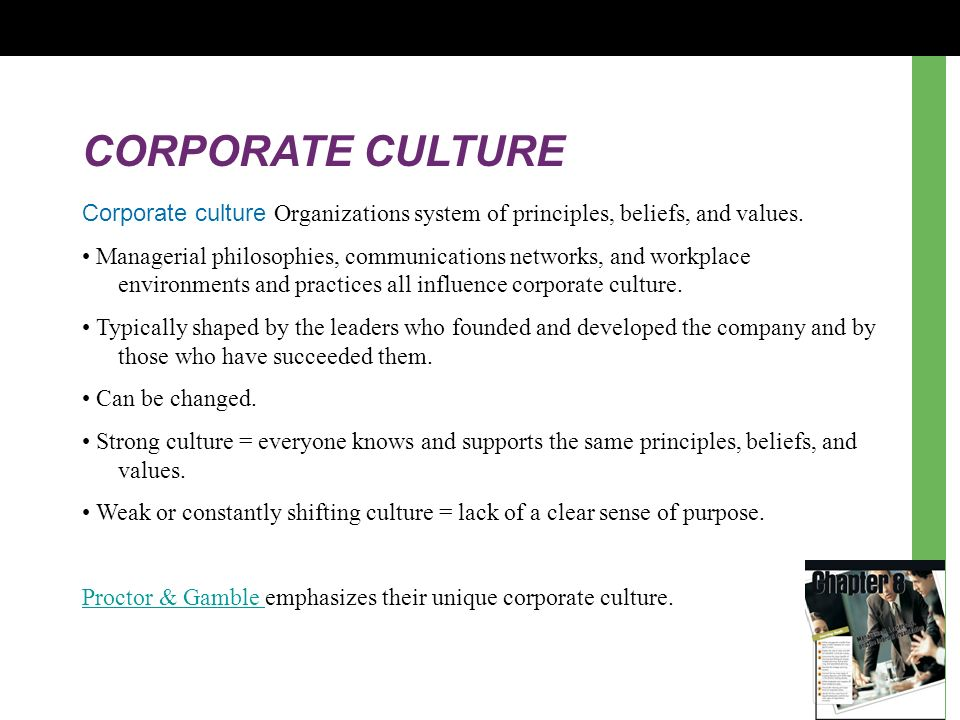 CORPORATE CULTURE Corporate culture Organizations system of principles, beliefs, and values.