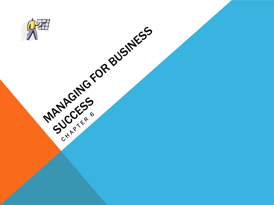 MANAGING FOR BUSINESS SUCCESS CHAPTER 6