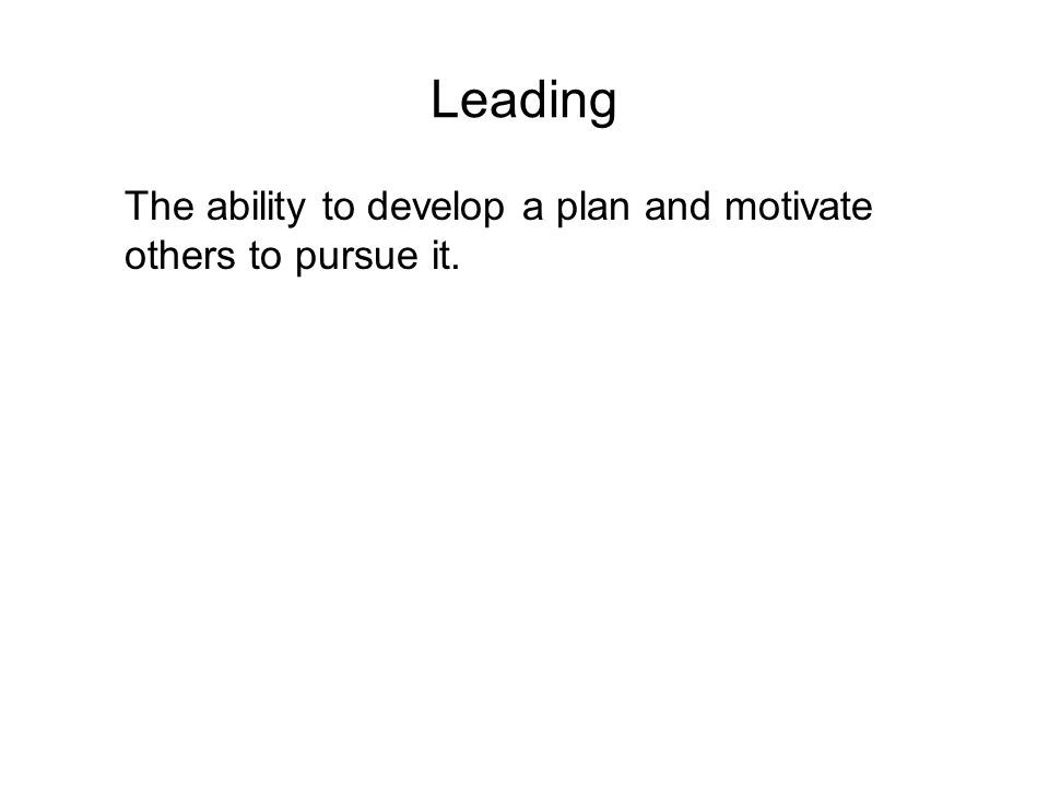 The ability to develop a plan and motivate others to pursue it.