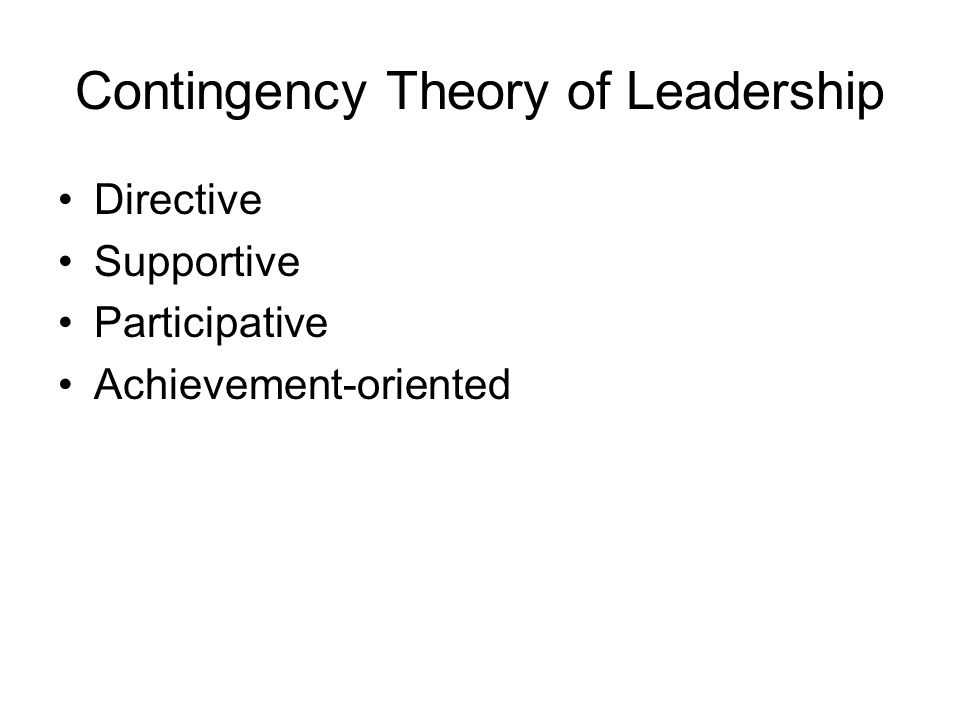 Contingency Theory of Leadership Directive Supportive Participative Achievement-oriented