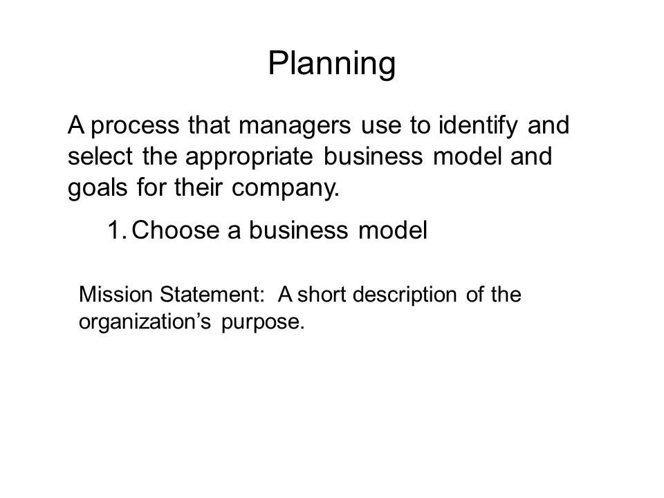 A process that managers use to identify and select the appropriate business model and goals for their company.