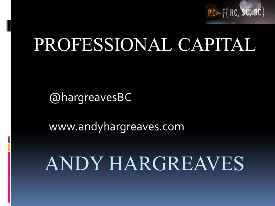 PROFESSIONAL CAPITAL ANDY HARGREAVES @hargreavesBC www.andyhargreaves.com