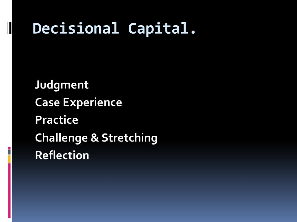 Decisional Capital. Judgment Case Experience Practice Challenge & Stretching Reflection