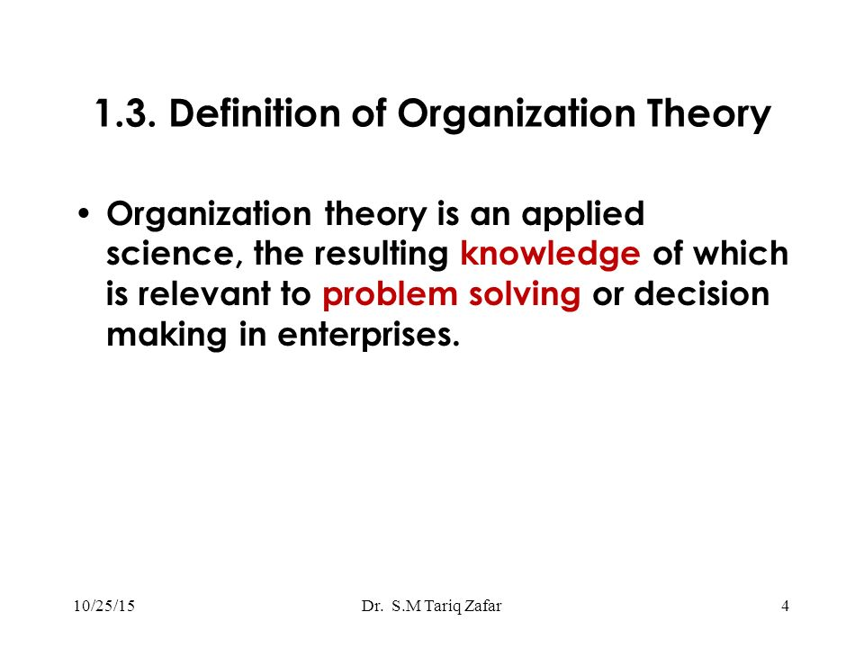 1.3. Definition of Organization Theory Organization theory is an applied science, the resulting knowledge of which is relevant to problem solving or d