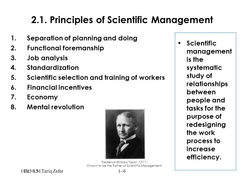 2.1. Principles of Scientific Management 1.Separation of planning and doing 2.Functional foremanship 3.Job analysis 4.Standardization 5.Scientific sel