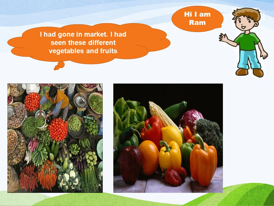 I had gone in market. I had seen these different vegetables and fruits Hi I am Ram