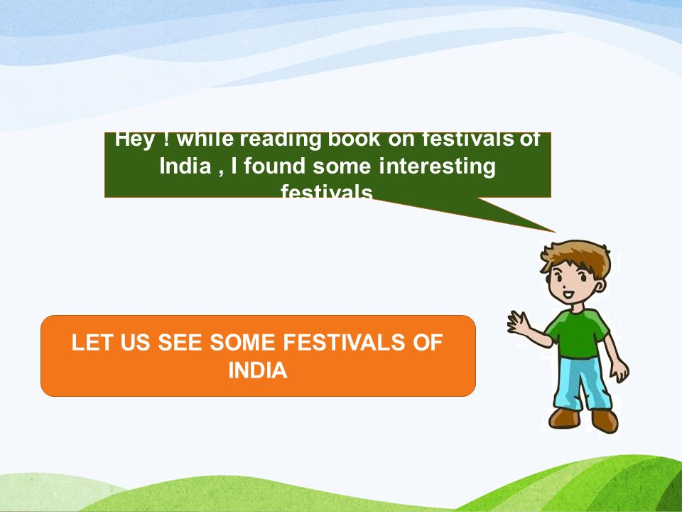 LET US SEE SOME FESTIVALS OF INDIA Hey .