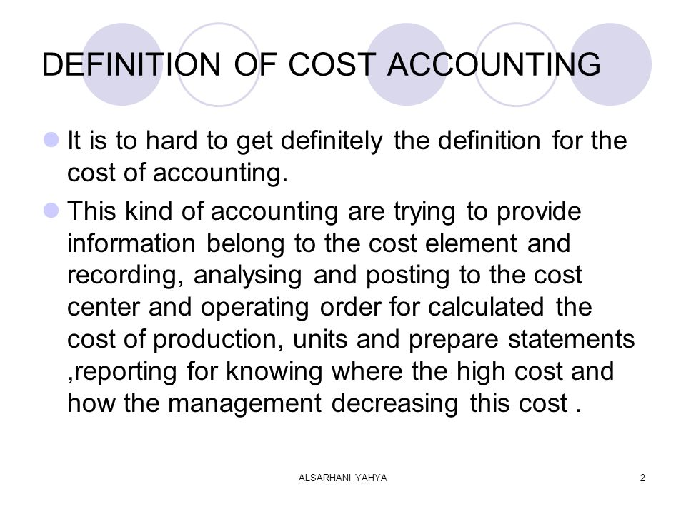 ALSARHANI YAHYA2 DEFINITION OF COST ACCOUNTING It is to hard to get definitely the definition for the cost of accounting.