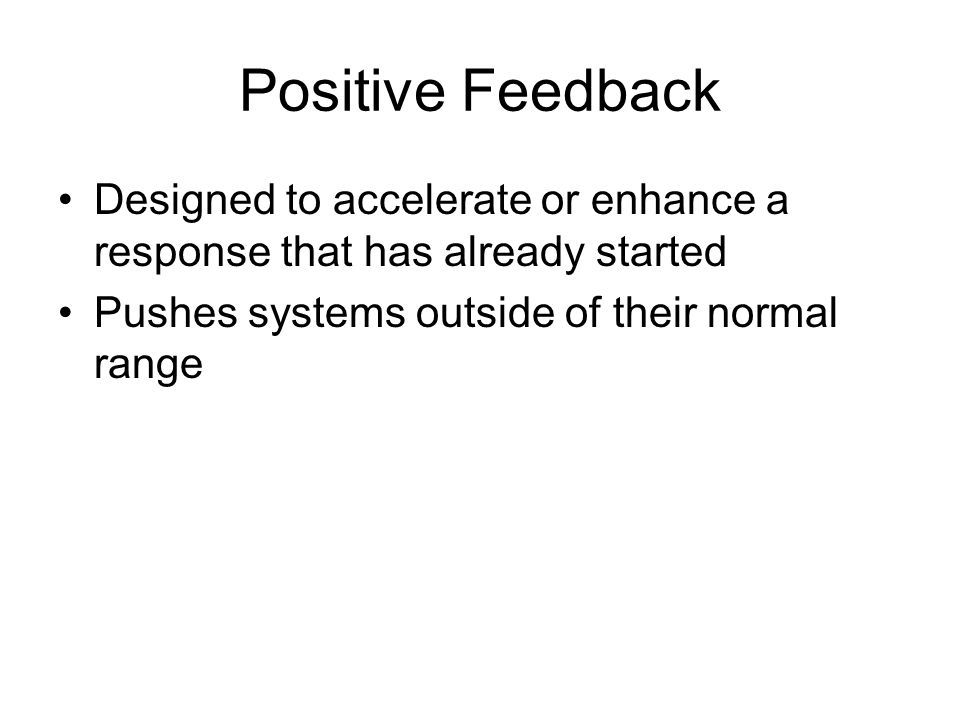 Positive and Negative Feedback. Positive Feedback Designed to ...