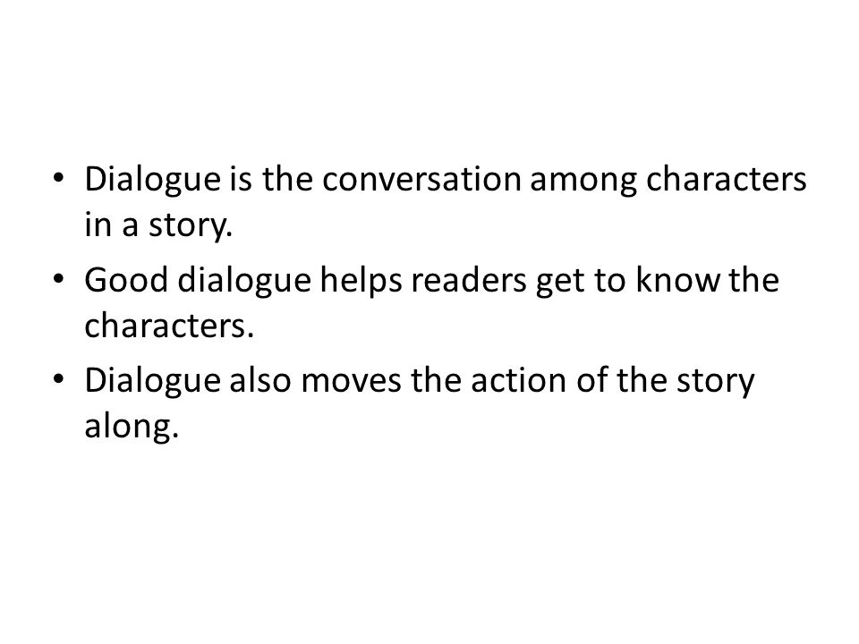 Dialogue is the conversation among characters in a story.