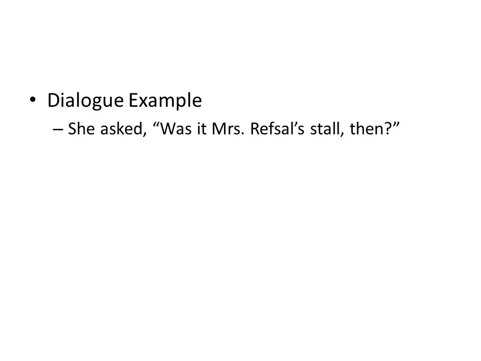 Dialogue Example – She asked, Was it Mrs. Refsal's stall, then