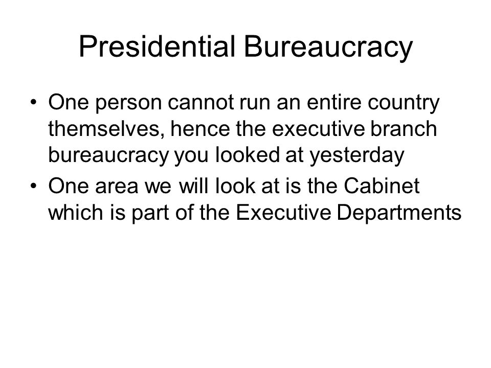Bureaucracy and President's Cabinet. What is Bureaucracy? An ...