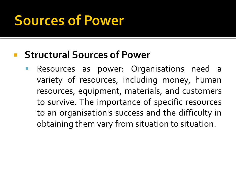 sources of power in organization Power and organizational we accept that power relations exist in organizations interpersonal conflict arises from a variety of sources organizational.