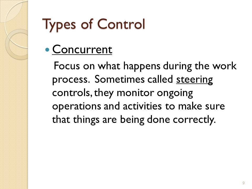 Types of Control Concurrent Focus on what happens during the work process.