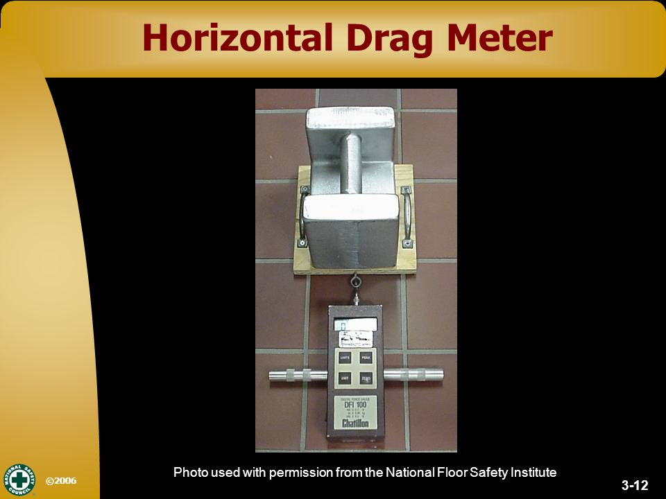 12 3 12 ©2006 Horizontal Drag Meter Photo Used With Permission From The National  Floor Safety Institute