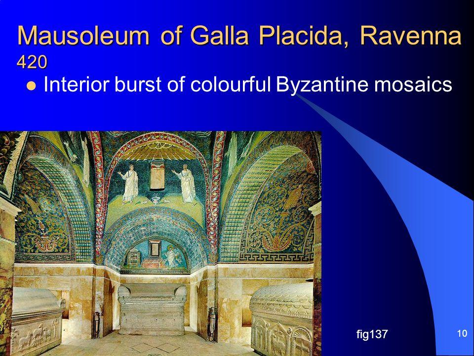 Mausoleum of Galla Placida, Ravenna 420 Interior burst of colourful Byzantine mosaics Chapter 8+9 Architectural History 10 fig137