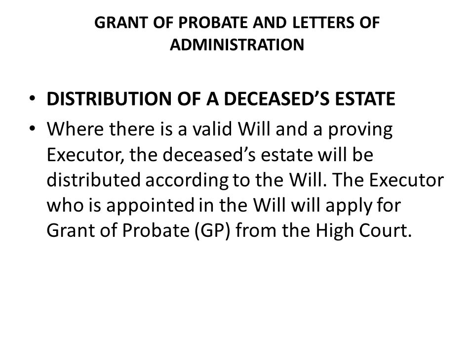 Upon a persons demise distribute assets to beneficiaries testate 4 grant of probate and letters of administration distribution of a deceaseds estate where there is a valid will and a proving executor the deceaseds spiritdancerdesigns Gallery