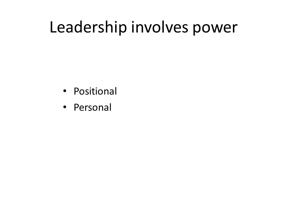 Leadership involves power Positional Personal