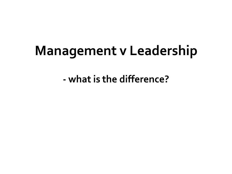 Management v Leadership - what is the difference